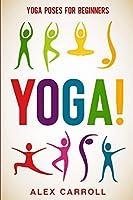 Yoga Poses For Beginners: YOGA! - 50 Beginner Yoga Poses To Start Your Journey