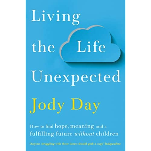 Living the Life Unexpected: How to find hope, meaning and a fulfilling future without children (English Edition)