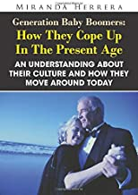 Generation Baby Boomers: How They Cope Up In The Present Age: An Understanding About Their Culture And How They Move Around Today