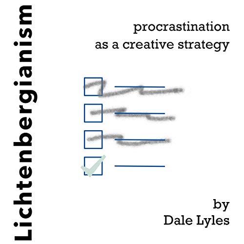 Lichtenbergianism: procrastination as a creative strategy