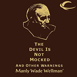 The Devil Is Not Mocked and Other Warnings     Selected Stories of Manly Wade Wellman, Volume 2              By:                                                                                                                                 Manly Wade Wellman                               Narrated by:                                                                                                                                 Brian Troxell,                                                                                        Kristin Kalbli                      Length: 13 hrs and 56 mins     28 ratings     Overall 4.8
