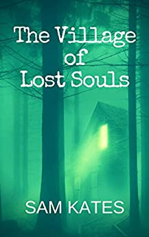 The Village of Lost Souls by [Sam Kates]
