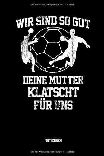 Wir Sind So Gut - Deine Mutter Klatscht Für Uns - Notizbuch: Lustiges Liniertes Handball Notizbuch. Tolle Zubehör & Handballerin und Handballer Geschenk Idee für Verein & Mannschaft.