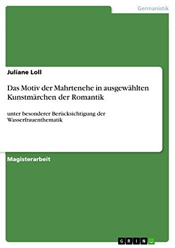 Das Motiv der Mahrtenehe in ausgewählten Kunstmärchen der Romantik: unter besonderer Berücksichtigung  der Wasserfrauenthematik