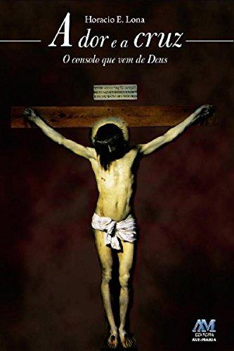 A dor e a cruz: O consolo que vem de Deus (Portuguese...