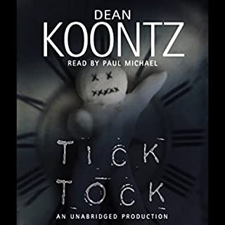 Tick Tock                   By:                                                                                                                                 Dean Koontz                               Narrated by:                                                                                                                                 Paul Michael                      Length: 9 hrs and 23 mins     622 ratings     Overall 4.2