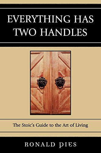 Everything Has Two Handles: The Stoic's Guide to the Art of Living: The Stoic's Guide to the Art of Living