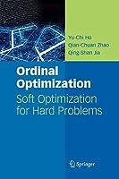Ordinal Optimization: Soft Optimization for Hard Problems