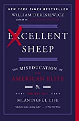 Excellent Sheep The Miseducation of the American Elite and the Way to a Meaningful Life