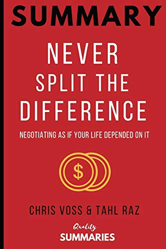 Download Summary: Never Split the Difference: By Chris Voss and Tahl Raz - Negotiating As If Your Life Depended On It 1731268548