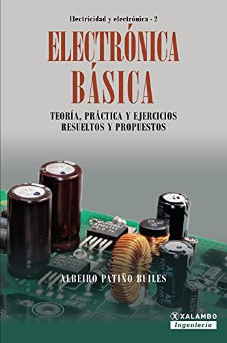 Electrónica Básica: Teoría, práctica y ejercicios resueltos y propuestos (Electricidad y Electrónica nº 2)