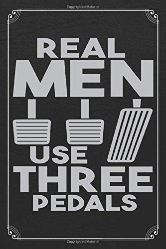 Real Men Use Three Pedals: Car Mechanic Racing Blank Lined Journal Notebook