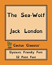 The Sea-Wolf (Cactus Classics Dyslexic Friendly Font): 12 Point Font