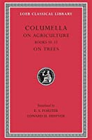 On Agriculture, Volume III: Books 10-12. On Trees (Loeb Classical Library)