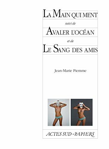 La Main qui ment suivi de Avaler l'océan et de Le Sang des amis (Actes Sud-Papiers)