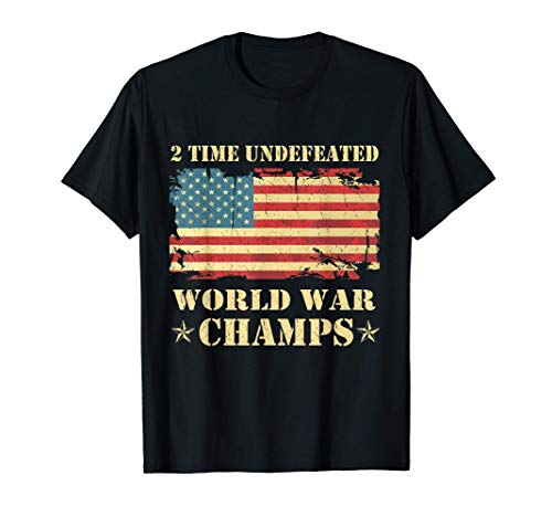 2 Time Undefeated World War Champs Patriotic July 4th Gift T-Shirt