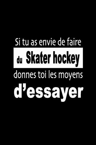 Si tu as envie de faire du Skater hockey, donnes-toi les moyens d'essayer: Carnet de sportive Journal d'entrainement sportif Citation de motivation sport
