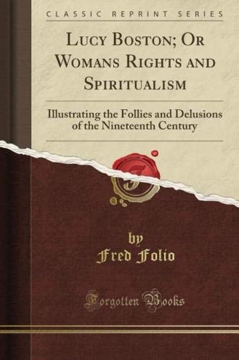 宿命水アセLucy Boston; Or Woman's Rights and Spiritualism: Illustrating the Follies and Delusions of the Nineteenth Century (Classic Reprint)