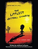 The Littlest Dustball Cowboy: You're NEVER too LITTLE...to do SOMETHING GREAT.