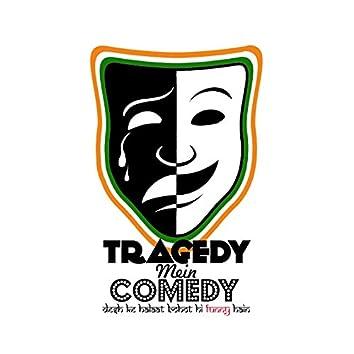 Tragedy Mein Comedy