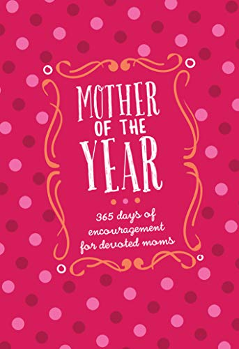Mother of the Year: 365 Days of Encouragement for Devoted Moms (Faux Leather Gift Edition, Devotional for Mom)