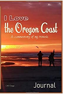 I Love the Oregon Coast - Journal: A Commentary on my Travels