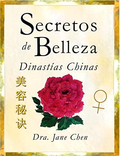 Secretos de Belleza de las Dinastías Chinas: Dra. Jane Chen (Spanish Edition)