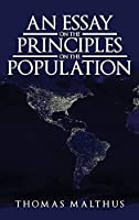 An Essay on the Principle of Population: The Original 1798 Edition