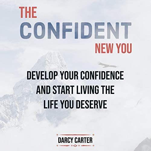 The Confident New You - Develop Your Confidence and Start Living the Life You Deserve audiobook cover art