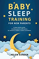Baby Sleep Training for New Parents: A Sleep Solution Guide including Positive Affirmations for Newborns, Toddlers, Mothers, and Fathers