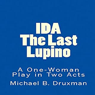 Ida: The Last Lupino: A One-Woman Play in Two Acts     The Hollywood Legends              By:                                                                                                                                 Michael B. Druxman                               Narrated by:                                                                                                                                 Kathleen Godwin                      Length: 1 hr and 15 mins     Not rated yet     Overall 0.0