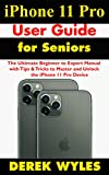 iPhone 11 Pro User Guide for Seniors: The Ultimate Beginner to Expert Manual