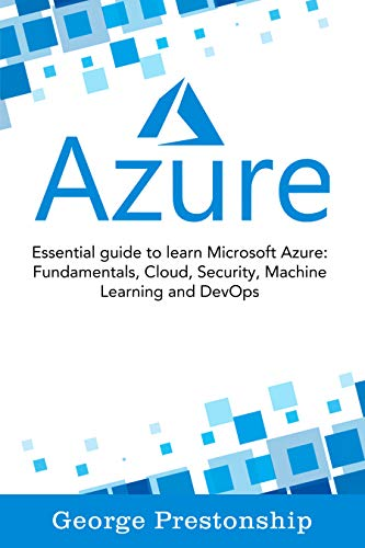 Azure: Essential Guide To Learn Microsoft Azure Fundamentals, Cloud, Security, Machine Learning And Devops (English Edition)