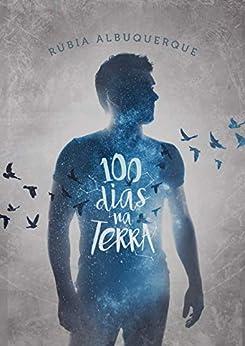 100 dias na Terra por [Rúbia Albuquerque]