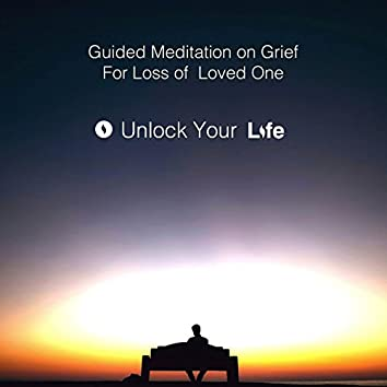 Guided Meditation on Grief for Loss of a Loved One