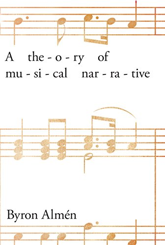 A Theory of Musical Narrative (Musical Meaning and Interpretation)