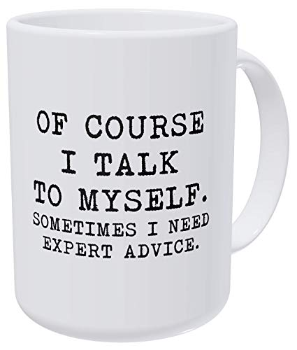 Willcallyou Of Course I Talk To Myself, Sometimes I Need Expert Advice 15 Ounces Double Side Printed Funny White Coffee Mug