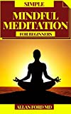 SIMPLE MINDFUL MEDITATION FOR BEGINNERS: Contemplations to Practice Mindfulness, Acknowledgment, and Harmony (English Edition)