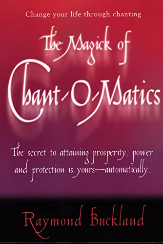 The Magick of Chantomatics: The Secret to Attaining Prosperity Power & Protection is Yours - Automatically