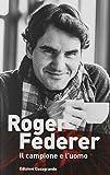 Roger Federer. Il campione e l'uomo...