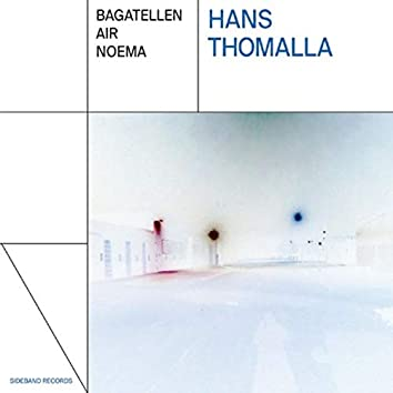 Hans Thomalla: Bagatellen / Air / Noema