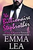 The Billionaire Stepbrother: A Sexy Billionaires Romance (The Young Billionaires Book 1)