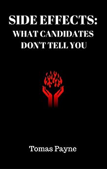 Side Effects: What Candidates Don't Tell You by [Tomas Payne]