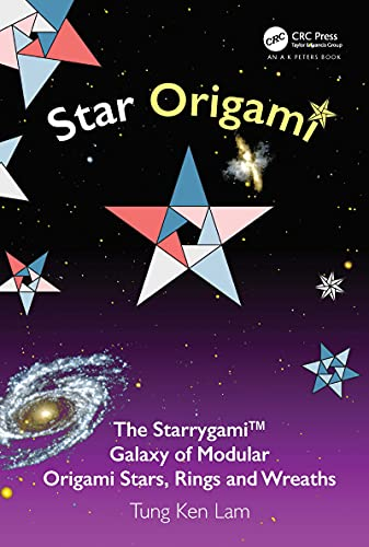 Star Origami: The Starrygami™ Galaxy of Modular Origami Stars, Rings and Wreaths (AK Peters/CRC Recreational Mathematics Series) (English Edition)