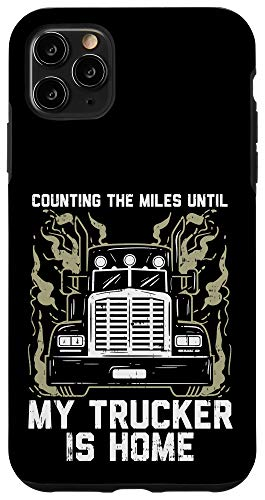 iPhone 11 Pro Max Counting Miles Until My Trucker Home Truck Wife Women Gift Case