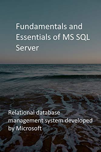 Fundamentals and Essentials of MS SQL Server: Relational database management system...