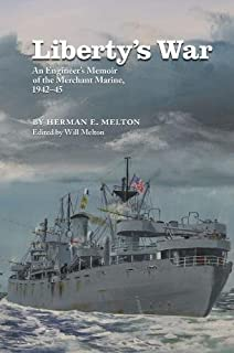 Liberty's War: An Engineer's Memoir of the Merchant Marine, 1942-1945