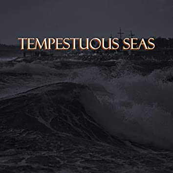 Tempestuous Seas