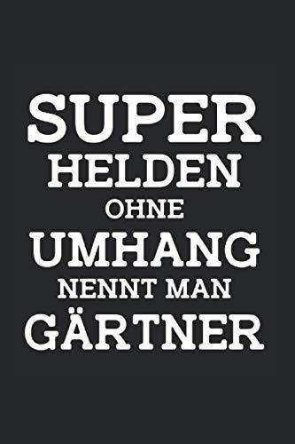 Notizbuch Superhelden ohne Umhang nennt man Gärtner: Garten I Tagebuch I kariert I 100 Seiten