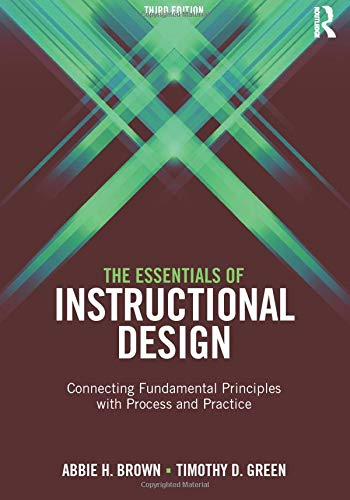 The Essentials Of Instructional Design Connecting Fundamental Principles With Process And Practice Third Edition